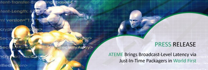 ATEME Brings Broadcast-Level Latency Via Just-In-Time Packagers in World First